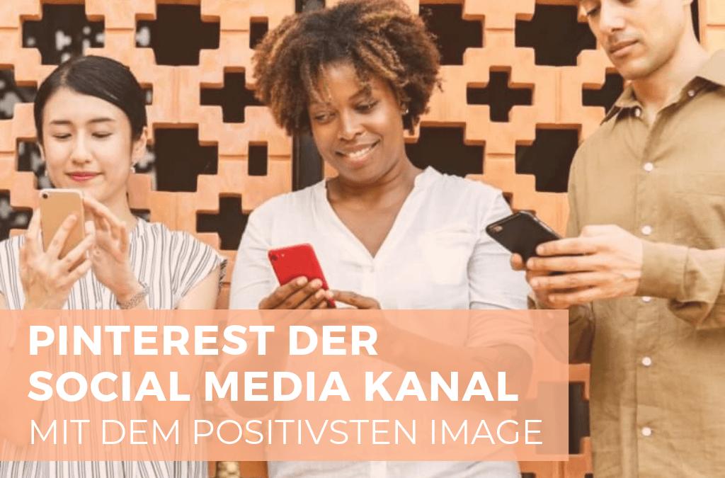 Pinterest – der Social Media Kanal mit dem positivsten Image