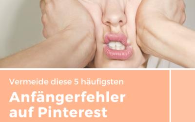 Die 5 häufigsten Anfängerfehler auf Pinterest