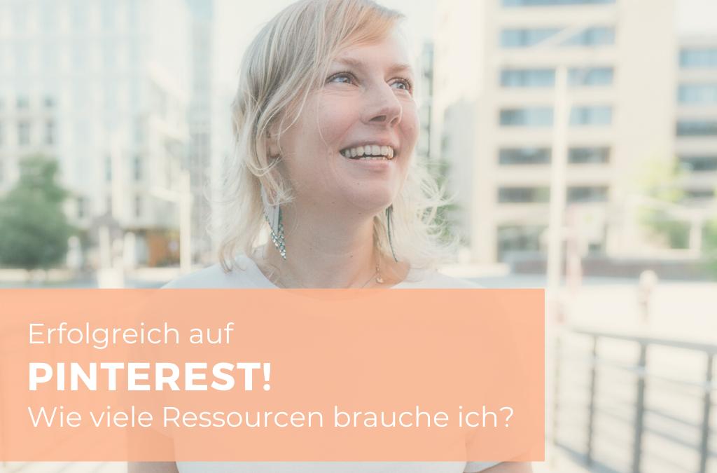 Wie viele Ressourcen brauchst du, um auf Pinterest erfolgreich zu sein?